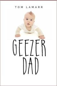 Geezer Dad by Tom Lamarr